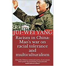 Racism in China: Mao's war on racial tolerance and multiculturalism: Does the Chinese communist party, try to secure their power by promoting racist and anti multicultural values?
