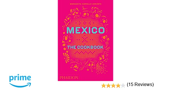 Mexico: The Cookbook: Margarita Carrillo Arronte