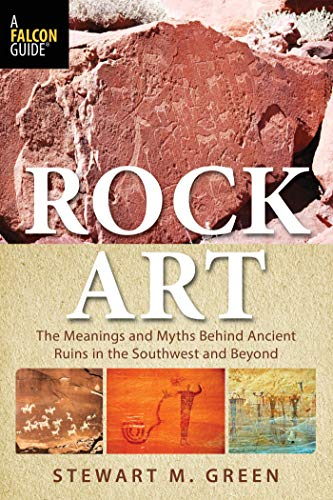 (Rock Art: The Meanings and Myths Behind Ancient Ruins in the Southwest and Beyond)