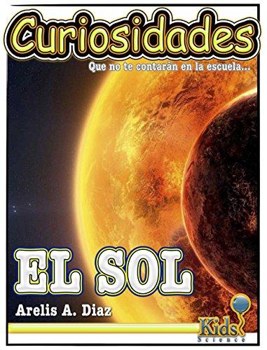 El Sol, la Tierra y los Planetas (Curiosidades que no te contarán en la escuela nº 4) (Spanish Edition)