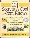 101 Secrets a Cool Mom Knows, Sue Ellin Browder and Walter Browder, 1401600344