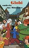Globi entdeckt das Mittelalter