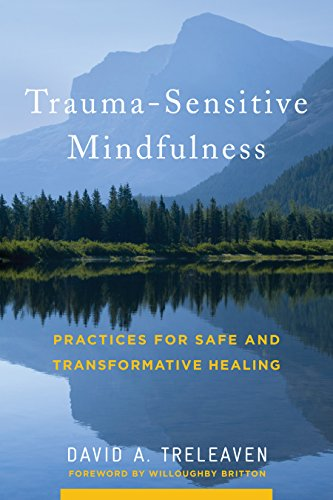 Trauma-Sensitive Mindfulness: Practices for Safe and Transformative Healing
