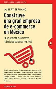 Construye una gran empresa de E-commerce en México de [Serrano Pons , Albert]