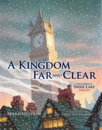 A Kingdom Far and Clear: The Complete Swan Lake Trilogy (Calla Editions)