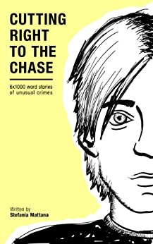 Cutting Right to the Chase Vol.1: 6x1000 word stories of unusual crimes (Chase Williams Cozy Mysteries) by [Mattana, Stefania]