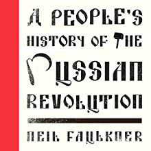 A People's History of the Russian Revolution: Left Book Club Audiobook by Neil Faulkner Narrated by Douglas Storm