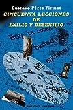 Cincuenta Lecciones de Exilio y Desexilio, Gustavo Perez Firmat, 0897299167