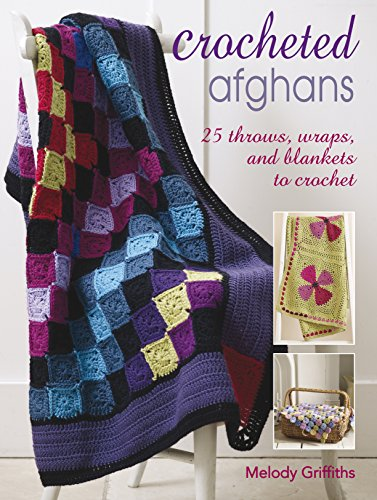 Crocheted Afghans: 25 throws, wraps and blankets to crochet