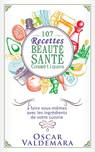 Beauté Santé : 107 Recettes faciles de produits cosmétiques bio on