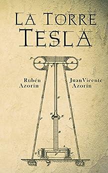 La Torre Tesla (Spanish Edition) by [Azorín Antón, Rubén, Azorín Antón, Juan Vicente]