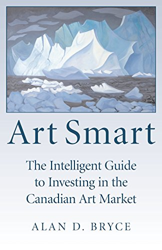 Art Smart: The Intelligent Guide to Investing in the Canadian Art Market por Alan D. Bryce