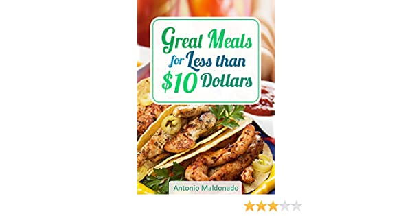 Amazon Great Meals For Less Than 10 Dollars Ebook Antonio