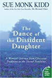 The Dance of the Dissident Daughter: A Woman's Journey from Christian Tradition to the Sacred Feminine[ THE DANCE OF THE DISSIDENT DAUGHTER: A WOMAN'S JOURNEY FROM CHRISTIAN TRADITION TO THE SACRED FEMININE ] By Kidd, Sue Monk ( Author )Feb-01-2007 Paperback