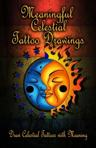 Meaningful Celestial Tattoo Drawings: Draw Celestial Tattoos with Meaning (Volume 1)