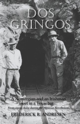 Bar Irishman (Dos Gringos: A Norwegian and an Irishman Meet in a Texas Bar...From a True Story Set in the Mexican Revolution)