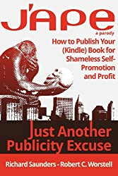 J'APE: Just Another Publicity Excuse - How to Publish Your (Kindle) Book for Shameless Self-Promotion and Profit (English Edition)