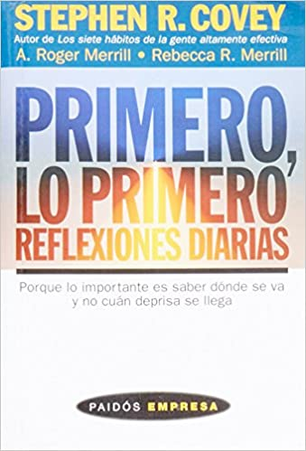 Primero, Lo Primero/ First Things First Everyday: Reflexiones Diarias (Paidos Empresa) (Spanish Edition): Stephen R. Covey: 9788449306815: Amazon.com: Books