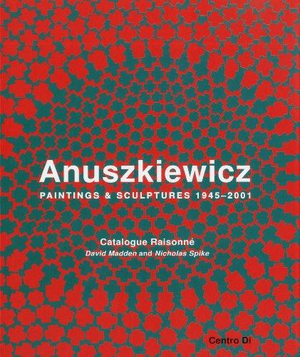 Richard Anuskiewicz: Paintings and Sculptures 1945-2001