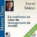 La confiance au cœur du management de terrain (Master Class) | Livre audio Auteur(s) : Hervé Sérieyx Narrateur(s) : Hervé Sérieyx