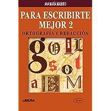 Para escribirte mejor 2, 2a ed: Ortografía y redacción