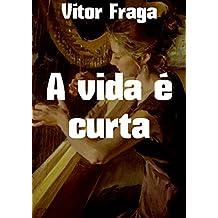 A vida é curta (Portuguese Edition)