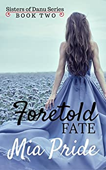 Foretold Fate (Sisters of Danu Series Book 2) by [Pride, Mia]