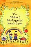 Waldorf Kindergarten Snack Book, Lisa Hildreth, 0880105631