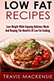 LOW FAT RECIPES - Lose Weight While Enjoying Delicious Meals  And Reaping The Be
