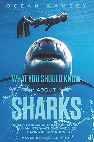 What You Should Know About Sharks: Shark Language, social behavior, human inter- actions, and life saving information por Ocean Ramsey,Mr. Juan Oliphant