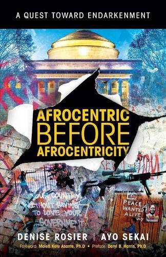 AFROCENTRIC BEFORE AFROCENTRICITY: A Quest towards Endarkenment by Universal Write Publications LLC