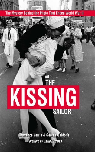 The Kissing Sailor: The Mystery Behind the Photo That Ended World War II Pdf