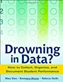 Drowning in Data?  How to Collect, Organize, and Document Student Performance, Mary Shea, Rosemary Murray, Rebecca Harlin, 0325006504