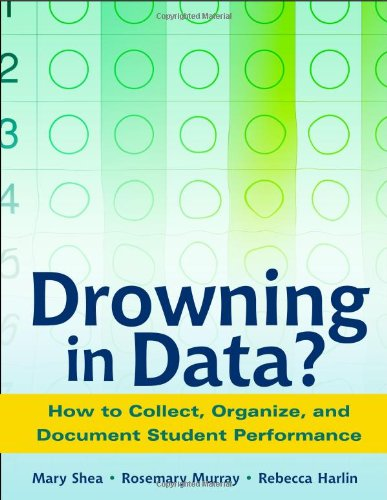 Drowning in Data?: How to Collect, Organize, and Document Student Performance