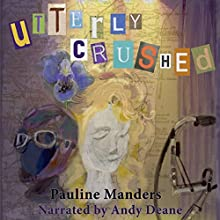 Utterly Crushed: The Utterly Crime Series, Book 6 Audiobook by Pauline Manders Narrated by Andy Deane