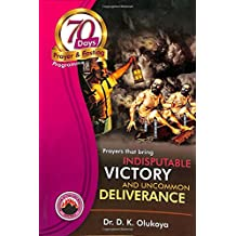 70 Days Prayer and Fasting Programme 2017 Edition: Prayers that bring indisputable victory and uncommon deliverance