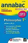 Annales Annabac 2013 Philosophie Tle L,ES,S: Sujets et corrigés du bac (Philo) - Terminale séries générales par Cerqueira