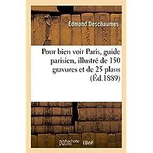 Pour Bien Voir Paris, Guide Parisien Pittoresque Et Pratique, Illustré de 150 Gravures Et 25 Plans