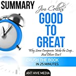 Summary: Jim Collins' Good to Great: Why Some Companies Make the Leap...and Others Don't |  Ant Hive Media