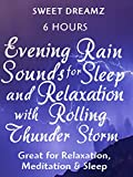 Evening Rain Sounds for Sleep and Relaxation with Rolling Thunder Storm Great for Relaxation Meditation and Sleep 6 Hours Sweet Dreamz