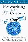 Networking in the 21st Century... On LinkedIn: Why Your Network Sucks and What to Do About It (D. Fish's Guides to 21st Century Networking)