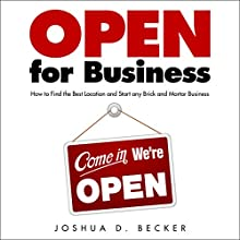 Open for Business: How to Find the Best Location and Start Any Brick and Mortar Business Audiobook by Joshua D. Becker Narrated by Michael Foster