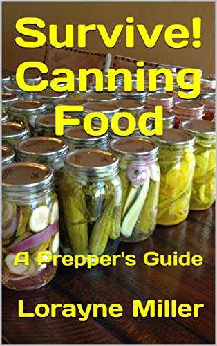 Survive! Canning Food: A Prepper's Guide by [Miller, Lorayne]