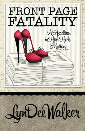 Front Page Fatality (A Headlines in High Heels Mystery) (Volume 1) (The Client List Based On A True Story)