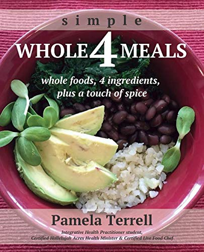Whole 4 Meals: whole foods, 4 ingredients, plus a touch of spice by Pamela Terrell