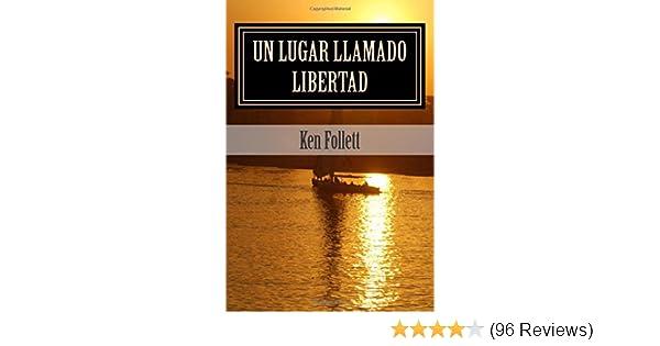 Un Lugar Llamado Libertad: Ken Follett (Spanish Edition): Ken Follett, Robert Rusbert, Damian Douglas: 9781514247495: Amazon.com: Books