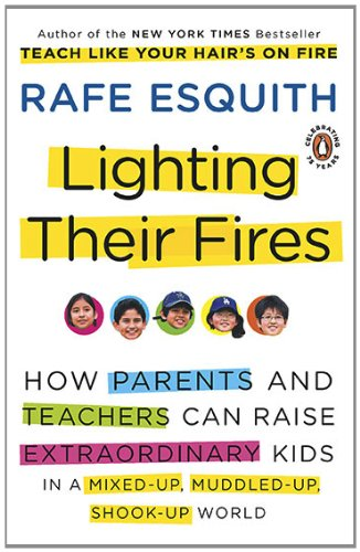 Lighting Their Fires: How Parents and Teachers Can Raise Extraordinary Kids in a Mixed-up, Muddled-up, Shook-up World (E