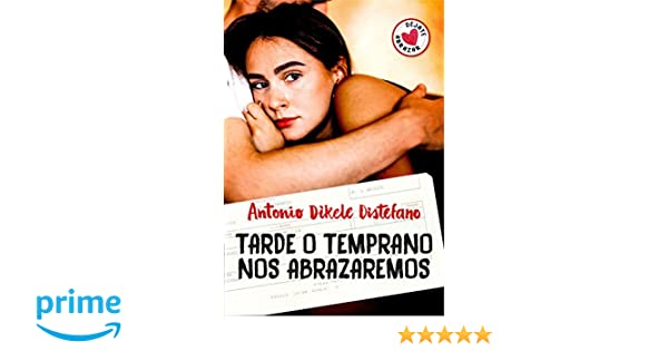 Amazon.com: Tarde o temprano nos abrazaremos / Sooner or Later We Will Embrace (Spanish Edition) (9788490437230): Antonio Dikele Distefano: Books