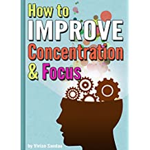 How to Improve Concentration and Focus: 10 Exercises and 10 Tips to Increase Concentration