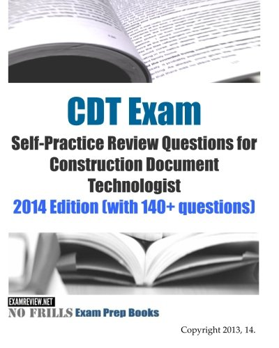CDT Exam Self-Practice Review Questions for Construction Document Technologist: 2014 Edition (with 140+ questions)